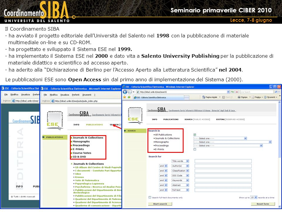 Seminario primaverile CIBER 2010 Lecce, 7-8 giugno Il Coordinamento SIBA - ha avviato il progetto editoriale dellUniversità del Salento nel 1998 con la pubblicazione di materiale multimediale on-line e su CD-ROM.