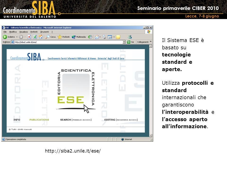 Seminario primaverile CIBER 2010 Lecce, 7-8 giugno http://siba2.unile.it/ese/ Il Sistema ESE è basato su tecnologie standard e aperte.