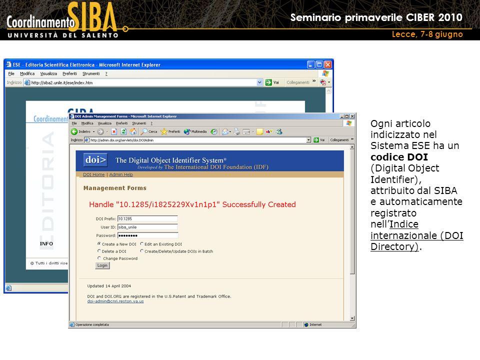 Seminario primaverile CIBER 2010 Lecce, 7-8 giugno Ogni articolo indicizzato nel Sistema ESE ha un codice DOI (Digital Object Identifier), attribuito dal SIBA e automaticamente registrato nellIndice internazionale (DOI Directory).