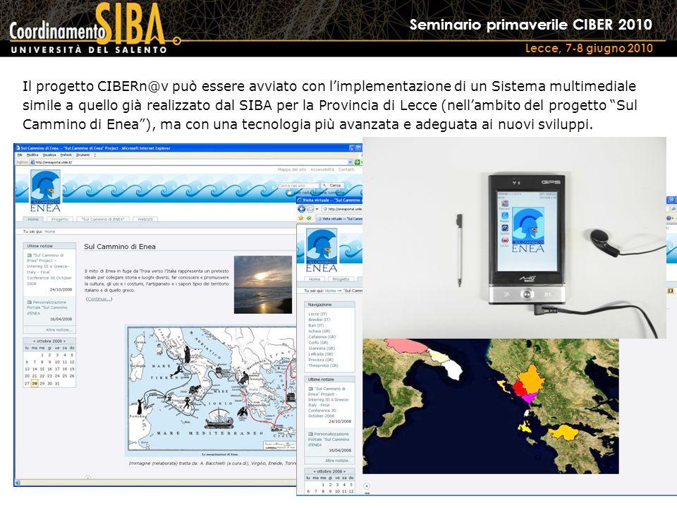 Seminario primaverile CIBER 2010 Lecce, 7-8 giugno 2010 Il progetto CIBERn@v può essere avviato con limplementazione di un Sistema multimediale simile