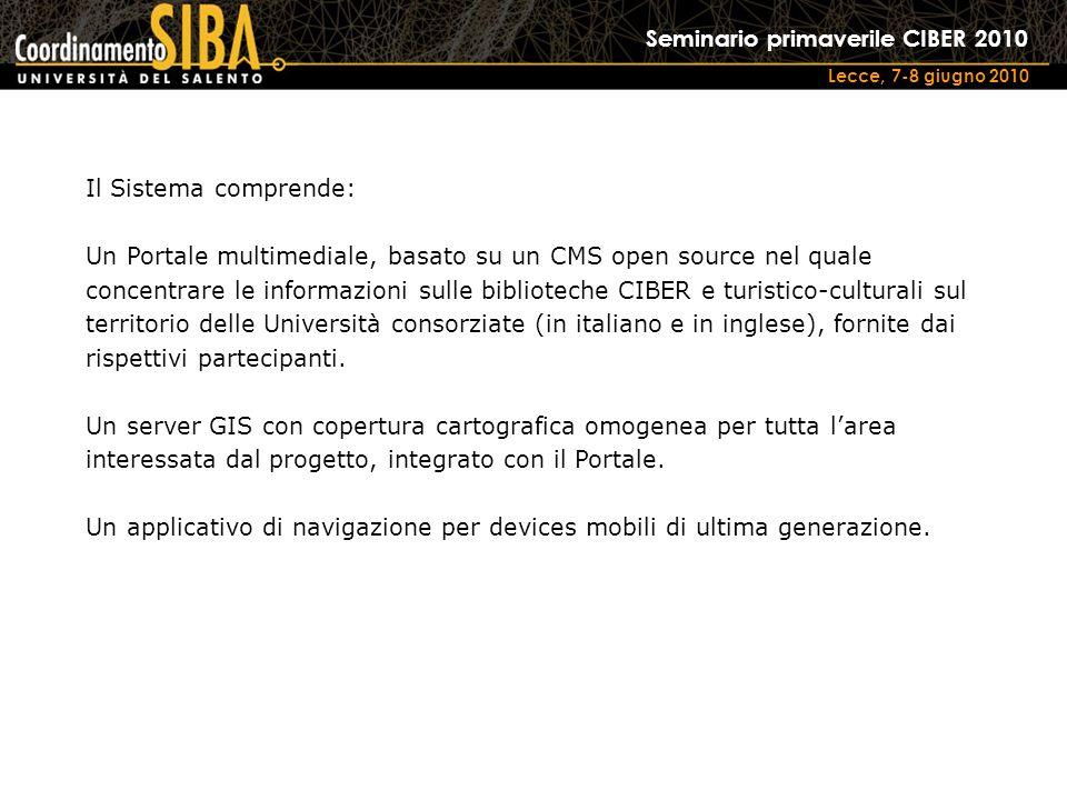 Seminario primaverile CIBER 2010 Lecce, 7-8 giugno 2010 Il Sistema comprende: Un Portale multimediale, basato su un CMS open source nel quale concentr
