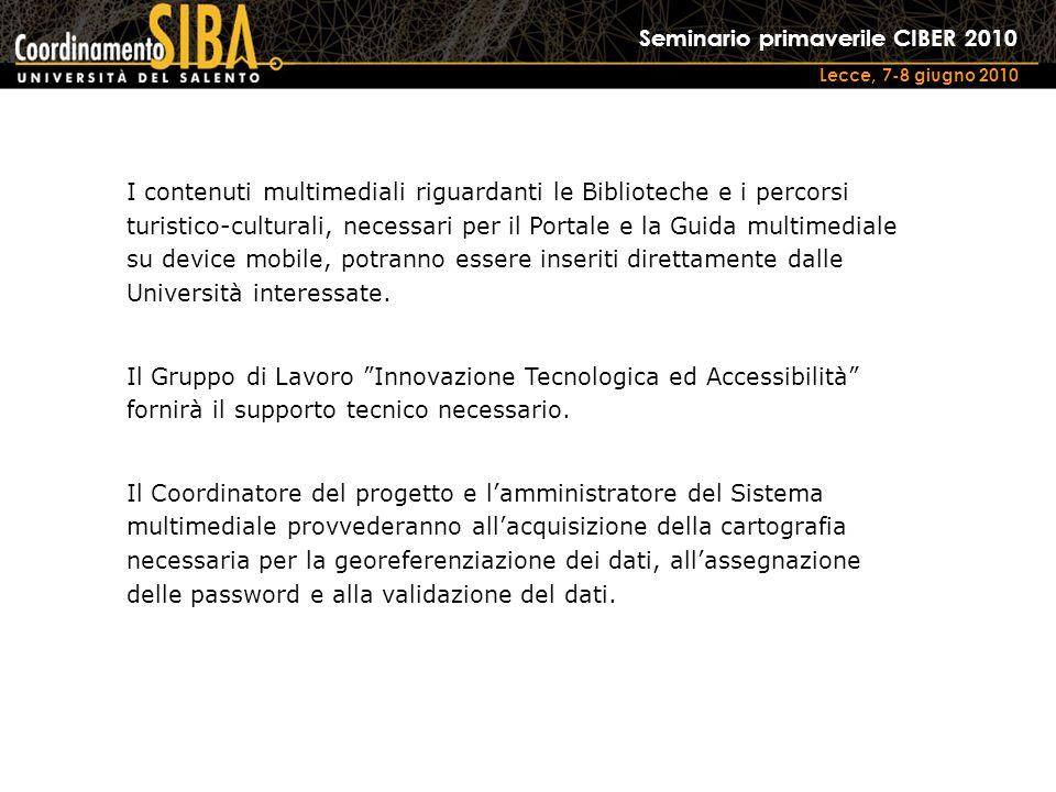 Seminario primaverile CIBER 2010 Lecce, 7-8 giugno 2010 I contenuti multimediali riguardanti le Biblioteche e i percorsi turistico-culturali, necessari per il Portale e la Guida multimediale su device mobile, potranno essere inseriti direttamente dalle Università interessate.