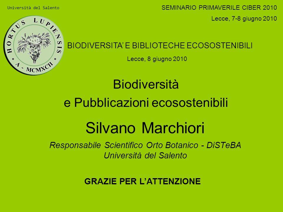 Silvano Marchiori Responsabile Scientifico Orto Botanico - DiSTeBA Università del Salento Biodiversità e Pubblicazioni ecosostenibili Università del S