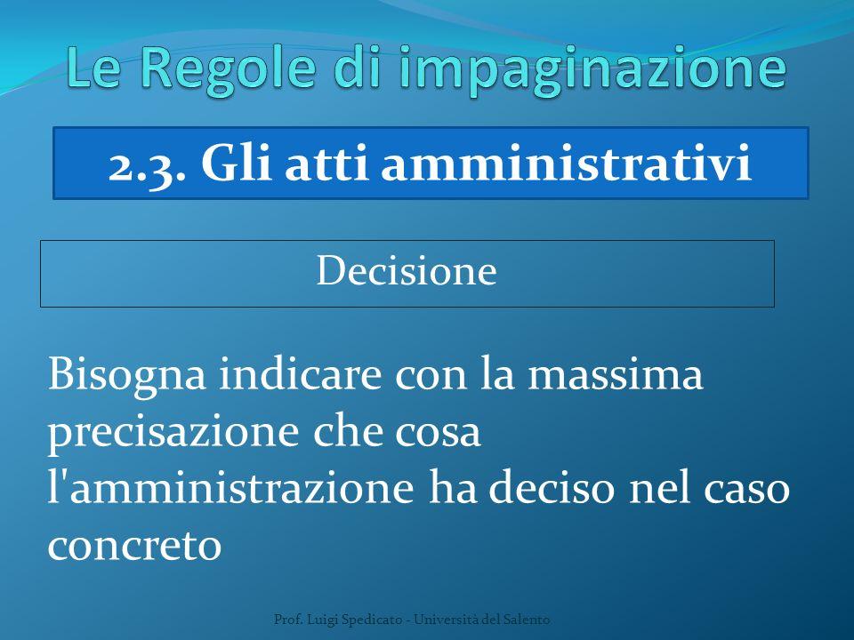 Prof. Luigi Spedicato - Università del Salento Bisogna indicare con la massima precisazione che cosa l'amministrazione ha deciso nel caso concreto Dec
