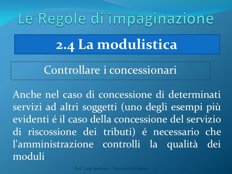 Prof. Luigi Spedicato - Università del Salento Anche nel caso di concessione di determinati servizi ad altri soggetti (uno degli esempi più evidenti é
