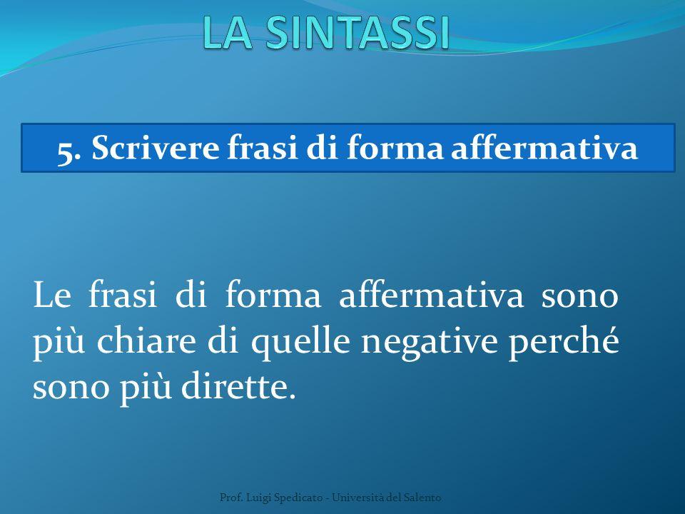 Prof. Luigi Spedicato - Università del Salento 5. Scrivere frasi di forma affermativa Le frasi di forma affermativa sono più chiare di quelle negative