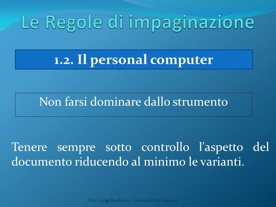 Prof. Luigi Spedicato - Università del Salento 1.2. Il personal computer Non farsi dominare dallo strumento Tenere sempre sotto controllo l'aspetto de