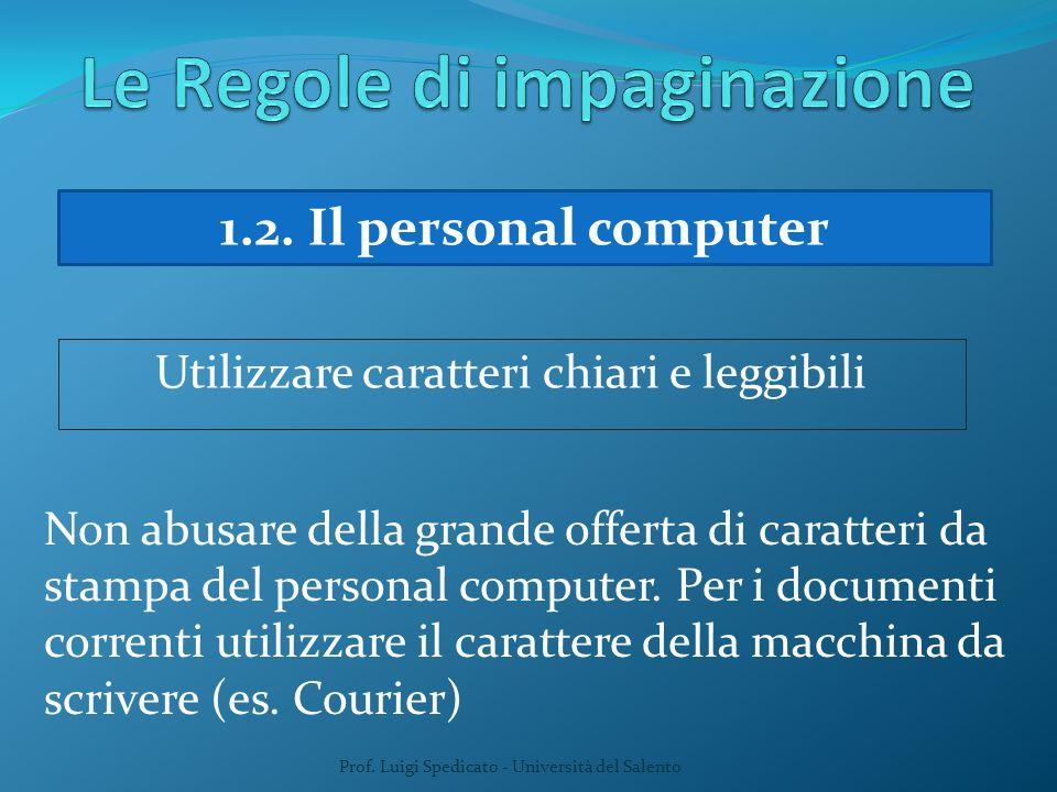 Prof. Luigi Spedicato - Università del Salento 1.2. Il personal computer Utilizzare caratteri chiari e leggibili Non abusare della grande offerta di c