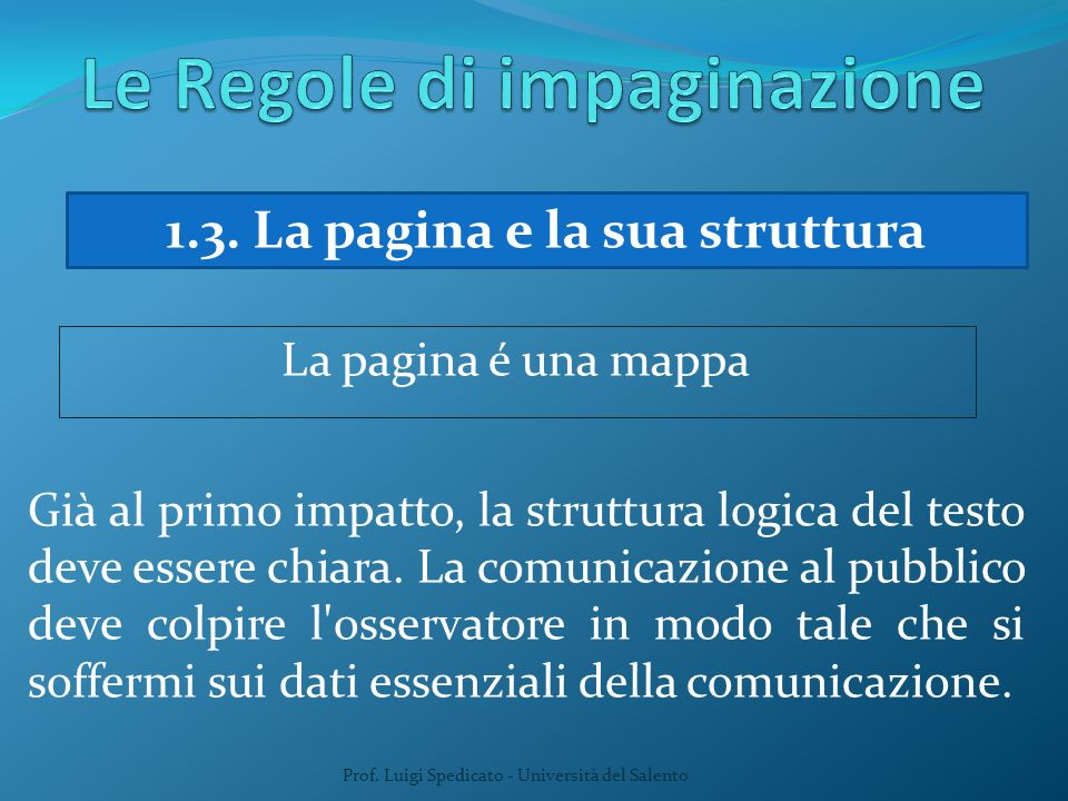 Prof. Luigi Spedicato - Università del Salento 1.3. La pagina e la sua struttura La pagina é una mappa Già al primo impatto, la struttura logica del t