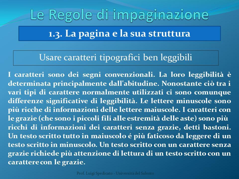 Prof. Luigi Spedicato - Università del Salento 1.3. La pagina e la sua struttura Usare caratteri tipografici ben leggibili I caratteri sono dei segni