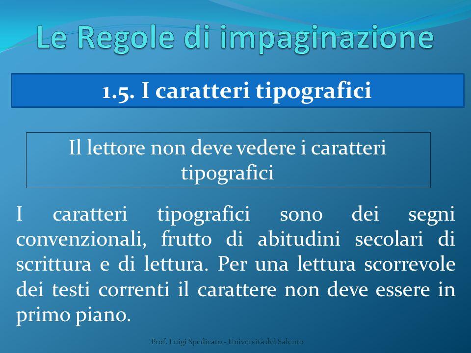 Prof. Luigi Spedicato - Università del Salento 1.5. I caratteri tipografici Il lettore non deve vedere i caratteri tipografici I caratteri tipografici