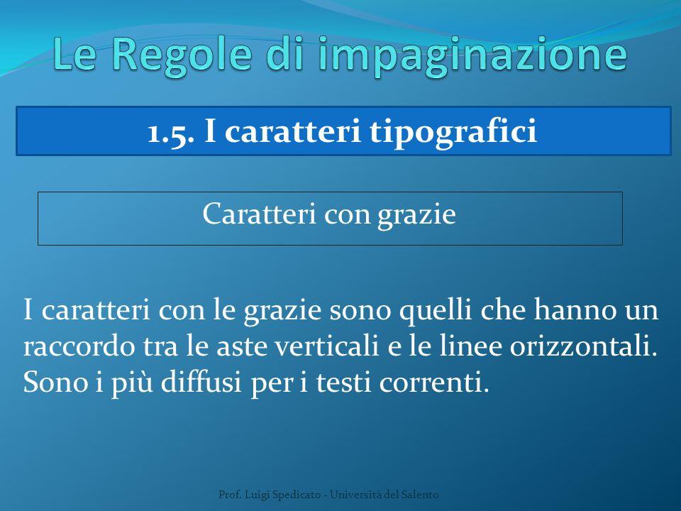 Prof. Luigi Spedicato - Università del Salento 1.5. I caratteri tipografici Caratteri con grazie I caratteri con le grazie sono quelli che hanno un ra
