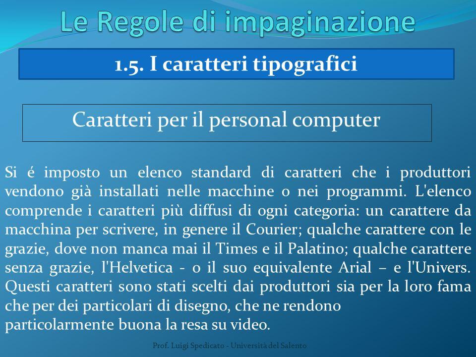 Prof. Luigi Spedicato - Università del Salento 1.5. I caratteri tipografici Caratteri per il personal computer Si é imposto un elenco standard di cara