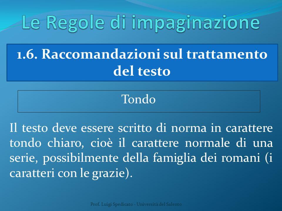 Prof. Luigi Spedicato - Università del Salento 1.6. Raccomandazioni sul trattamento del testo Tondo Il testo deve essere scritto di norma in carattere