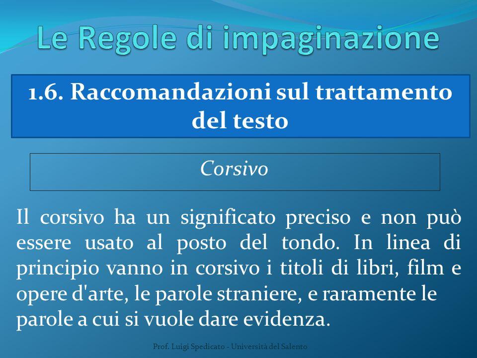 Prof. Luigi Spedicato - Università del Salento 1.6. Raccomandazioni sul trattamento del testo Corsivo Il corsivo ha un significato preciso e non può e