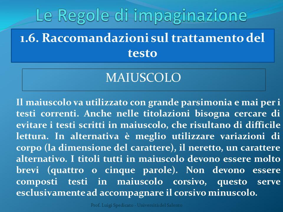 Prof. Luigi Spedicato - Università del Salento 1.6. Raccomandazioni sul trattamento del testo MAIUSCOLO Il maiuscolo va utilizzato con grande parsimon