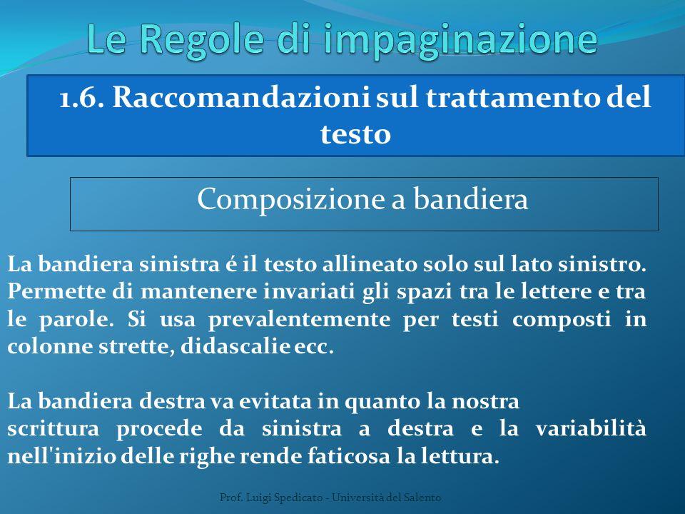 Prof. Luigi Spedicato - Università del Salento 1.6. Raccomandazioni sul trattamento del testo Composizione a bandiera La bandiera sinistra é il testo