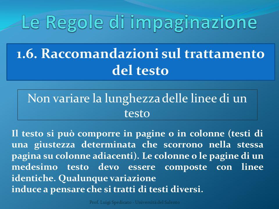 Prof. Luigi Spedicato - Università del Salento 1.6. Raccomandazioni sul trattamento del testo Non variare la lunghezza delle linee di un testo Il test