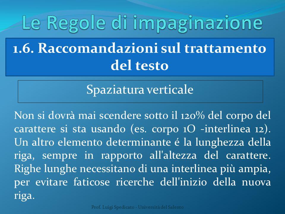 Prof. Luigi Spedicato - Università del Salento 1.6. Raccomandazioni sul trattamento del testo Spaziatura verticale Non si dovrà mai scendere sotto il
