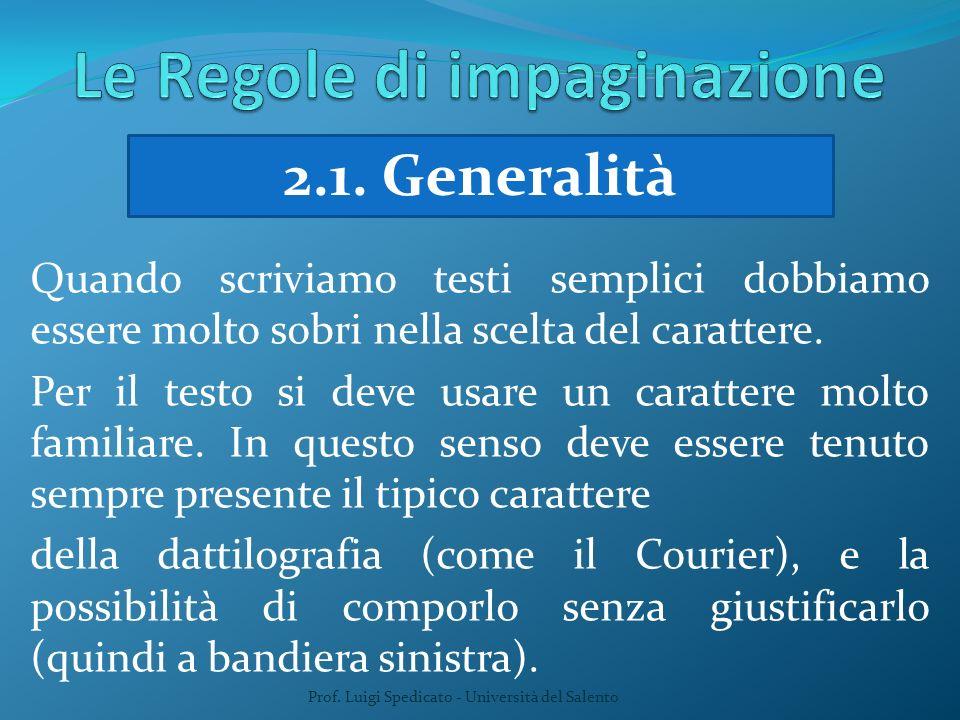Prof. Luigi Spedicato - Università del Salento 2.1. Generalità Quando scriviamo testi semplici dobbiamo essere molto sobri nella scelta del carattere.