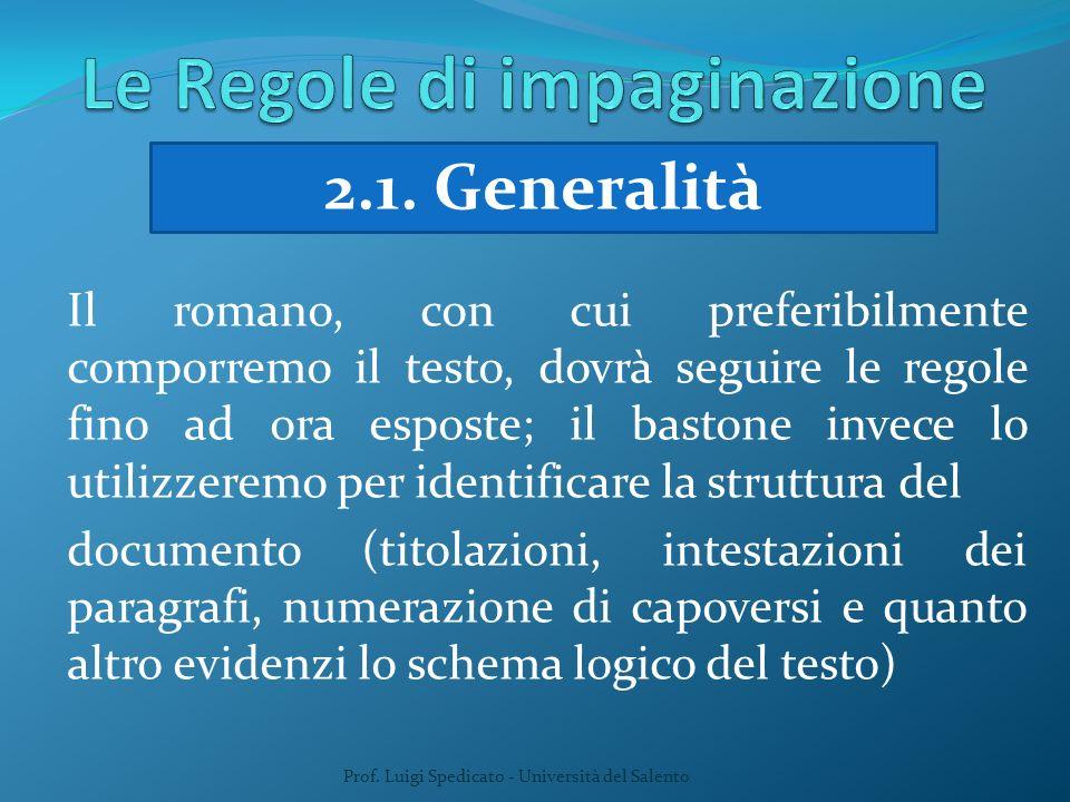 Prof. Luigi Spedicato - Università del Salento 2.1. Generalità Il romano, con cui preferibilmente comporremo il testo, dovrà seguire le regole fino ad