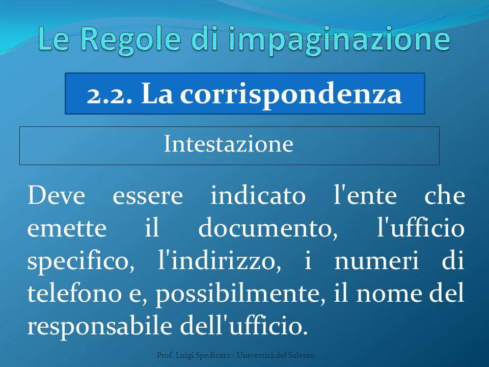 Prof. Luigi Spedicato - Università del Salento 2.2. La corrispondenza Deve essere indicato l'ente che emette il documento, l'ufficio specifico, l'indi