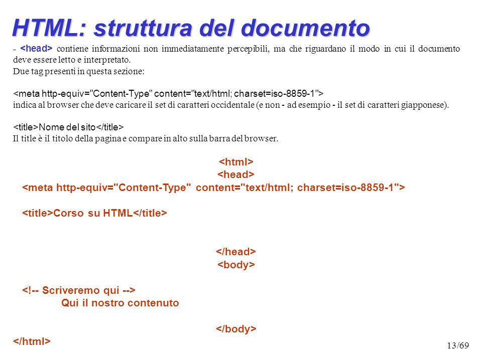 12/69 HTML: struttura del documento xxxxxxxxxxxxx bla bla bla bla bla Un documento HTML è normalmente diviso in due sezioni:
