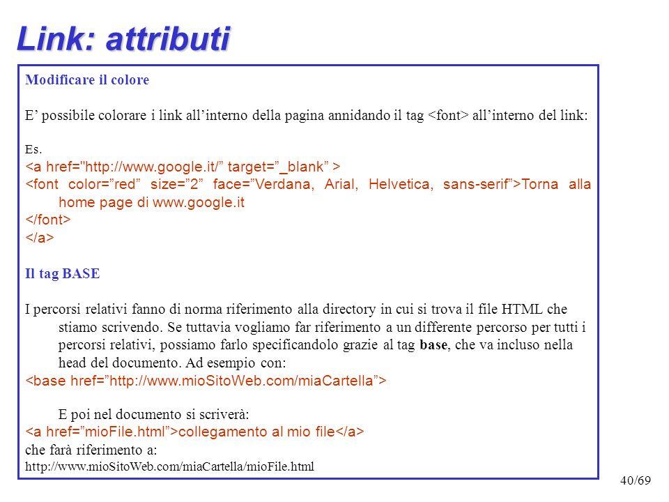 39/69 Link: attributi Target: consente di specificare in quale finestra la pagina linkata deve essere aperta: di default infatti la pagina viene apert