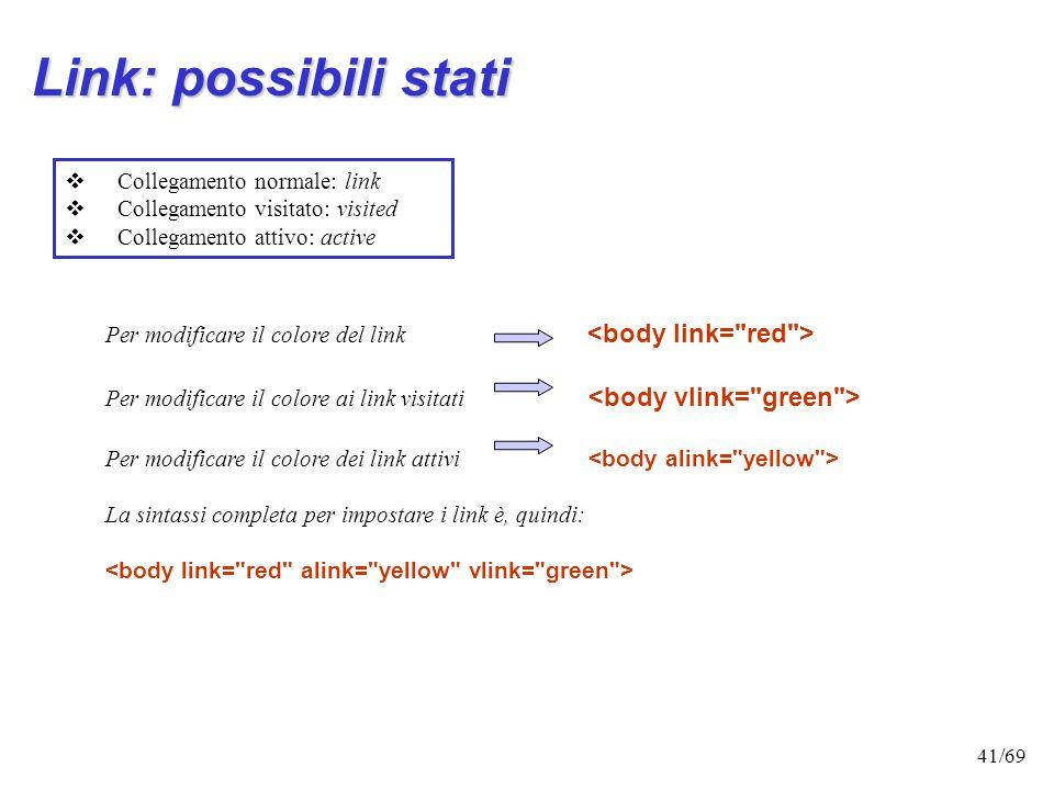 40/69 Link: attributi Modificare il colore E possibile colorare i link allinterno della pagina annidando il tag allinterno del link: Es. Torna alla ho
