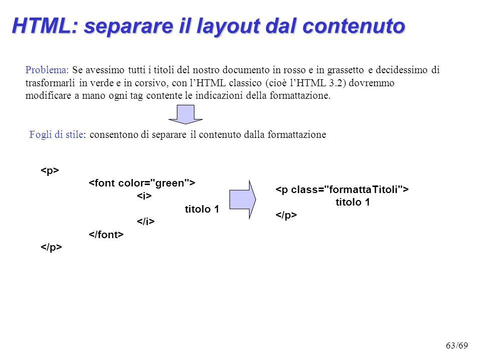 62/69 Frameset: il target dei link Lattributo target consente di specificare qual è la destinazione del link; con questa sintassi siamo dunque in grad