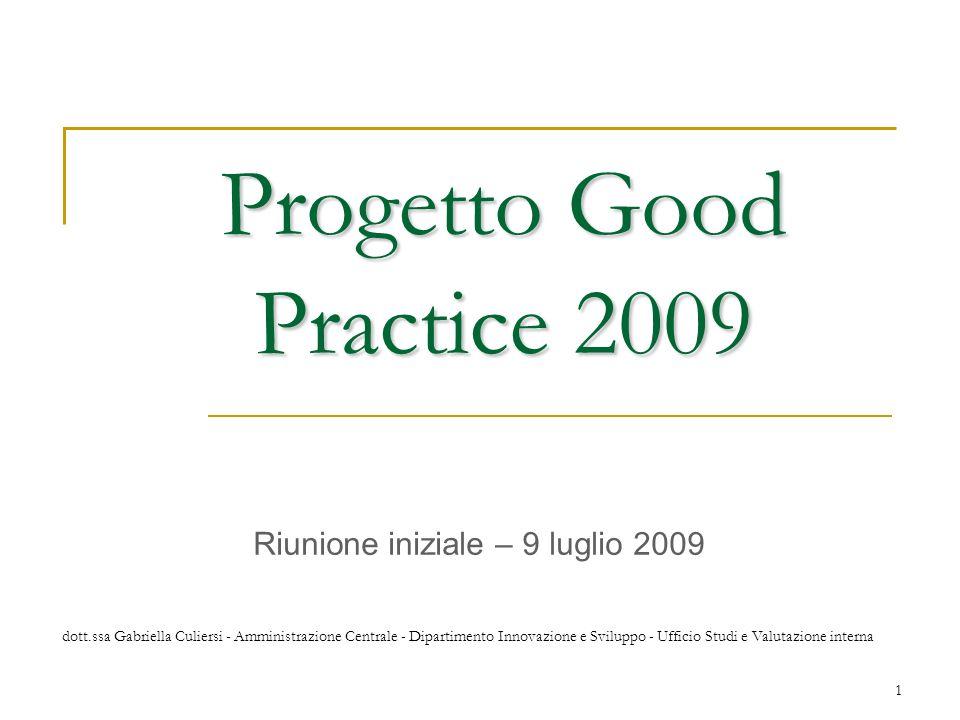 dott.ssa Gabriella Culiersi - Amministrazione Centrale - Dipartimento Innovazione e Sviluppo - Ufficio Studi e Valutazione interna 1 Progetto Good Practice 2009 Riunione iniziale – 9 luglio 2009
