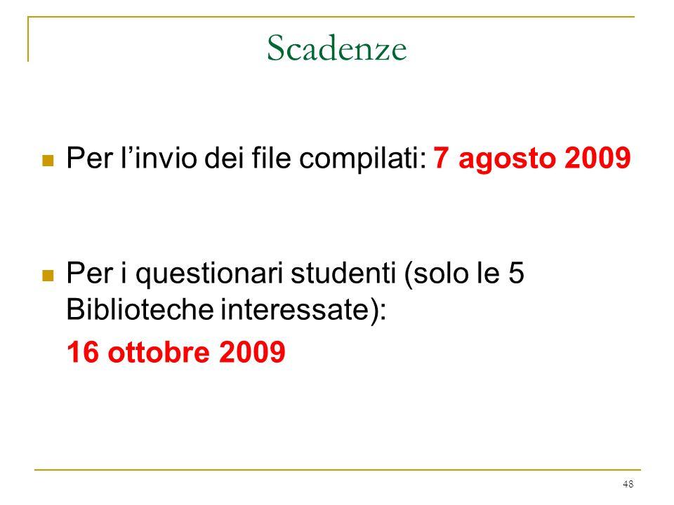 48 Scadenze Per linvio dei file compilati: 7 agosto 2009 Per i questionari studenti (solo le 5 Biblioteche interessate): 16 ottobre 2009