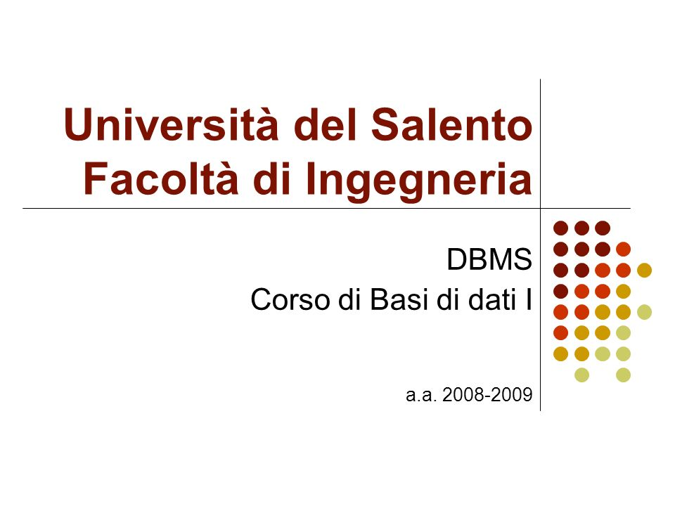 Università del Salento Facoltà di Ingegneria DBMS Corso di Basi di dati I a.a. 2008-2009