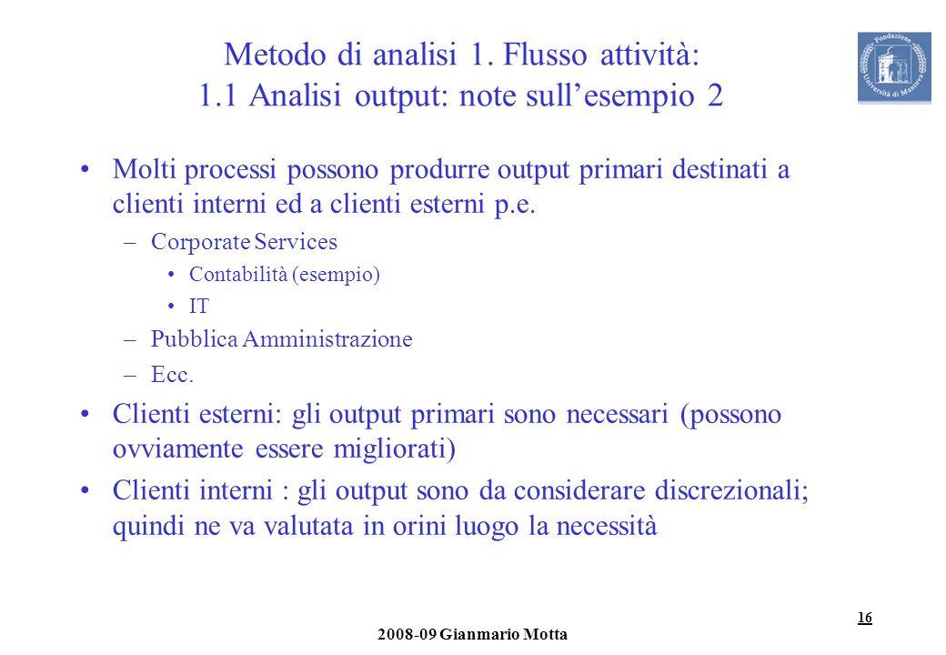 16 2008-09 Gianmario Motta Metodo di analisi 1. Flusso attività: 1.1 Analisi output: note sullesempio 2 Molti processi possono produrre output primari