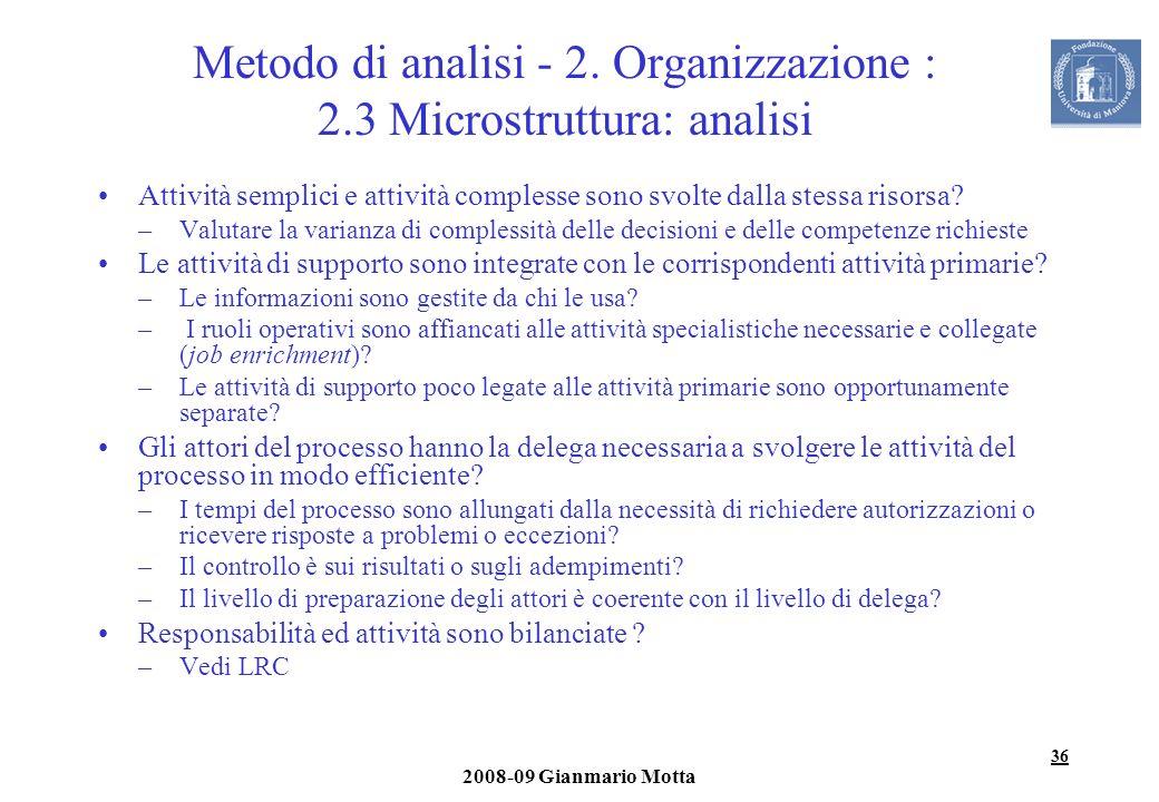 36 2008-09 Gianmario Motta Metodo di analisi - 2. Organizzazione : 2.3 Microstruttura: analisi Attività semplici e attività complesse sono svolte dall