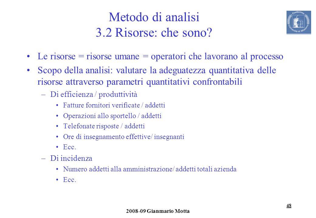 48 2008-09 Gianmario Motta Metodo di analisi 3.2 Risorse: che sono? Le risorse = risorse umane = operatori che lavorano al processo Scopo della analis