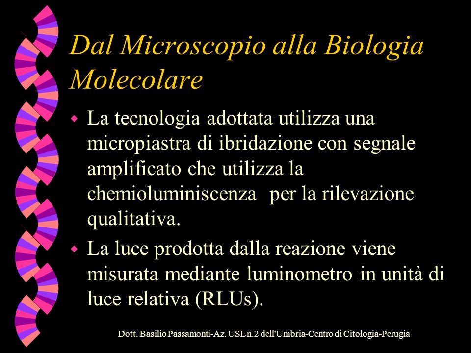 Dott. Basilio Passamonti-Az. USL n.2 dell'Umbria-Centro di Citologia-Perugia Dal Microscopio alla Biologia Molecolare w Test: ibridazione in soluzione