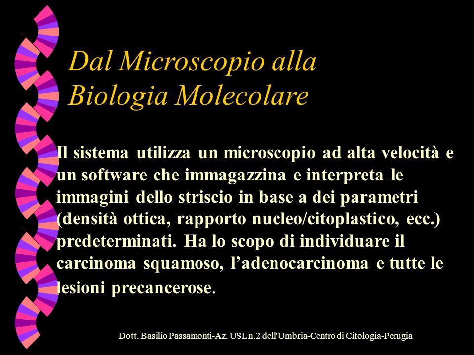 Dott. Basilio Passamonti-Az. USL n.2 dell'Umbria-Centro di Citologia-Perugia Dal Microscopio alla Biologia Molecolare Successivamente si è allestito u