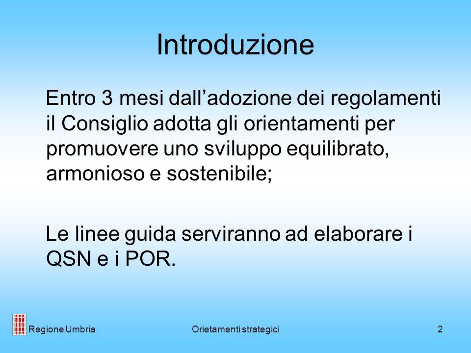 Regione UmbriaOrietamenti strategici2 Introduzione Entro 3 mesi dalladozione dei regolamenti il Consiglio adotta gli orientamenti per promuovere uno sviluppo equilibrato, armonioso e sostenibile; Le linee guida serviranno ad elaborare i QSN e i POR.