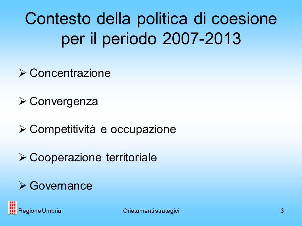 Regione UmbriaOrietamenti strategici3 Contesto della politica di coesione per il periodo 2007-2013 Concentrazione Convergenza Competitività e occupazi