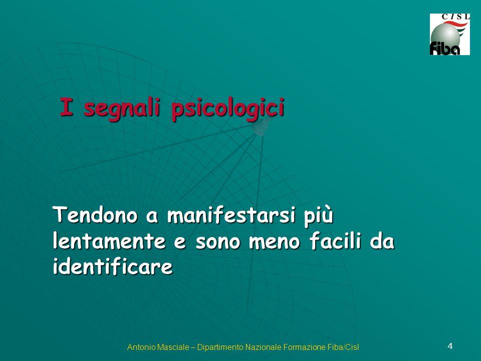 4 Antonio Masciale – Dipartimento Nazionale Formazione Fiba/Cisl I segnali psicologici Tendono a manifestarsi più lentamente e sono meno facili da identificare