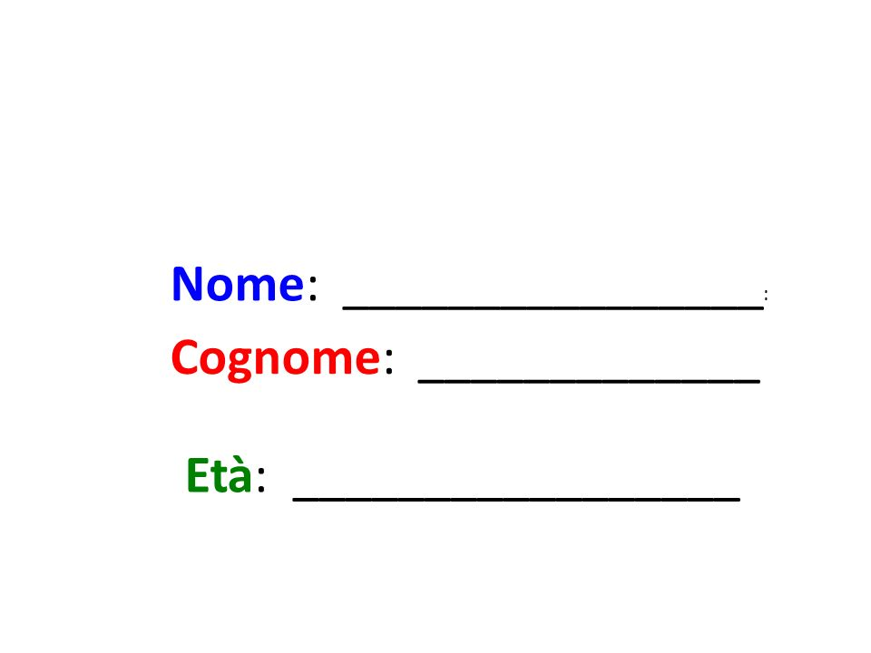 Nome: ________________ : Cognome: _____________ Età: _________________