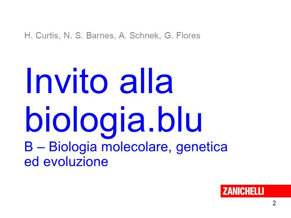 Invito alla biologia.blu B – Biologia molecolare, genetica ed evoluzione 2 H. Curtis, N. S. Barnes, A. Schnek, G. Flores