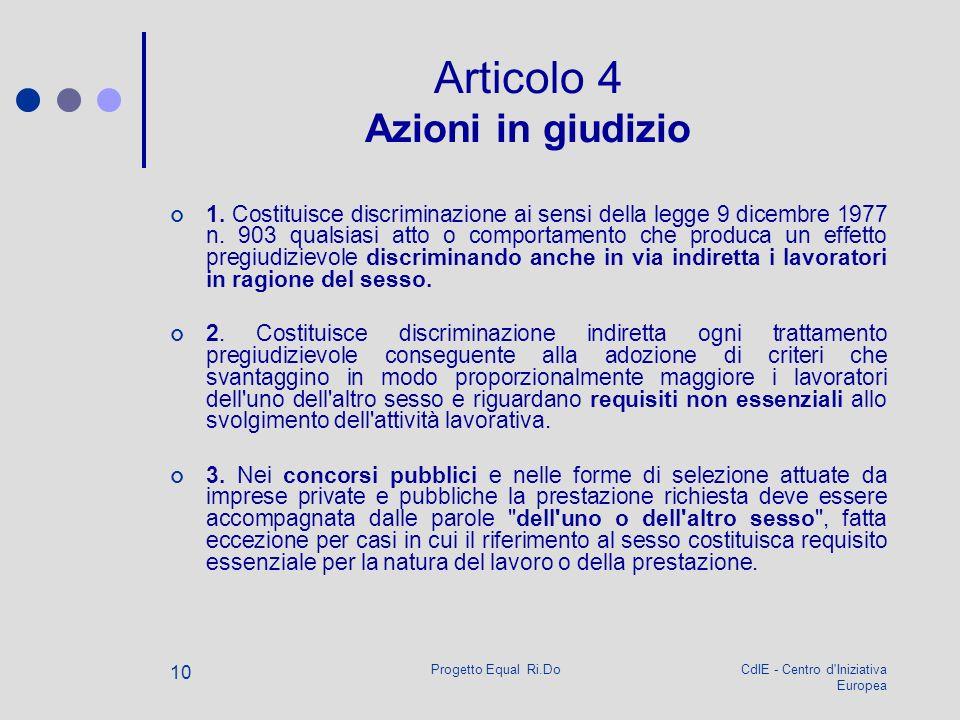 CdIE - Centro d'Iniziativa Europea Progetto Equal Ri.Do 10 Articolo 4 Azioni in giudizio 1. Costituisce discriminazione ai sensi della legge 9 dicembr
