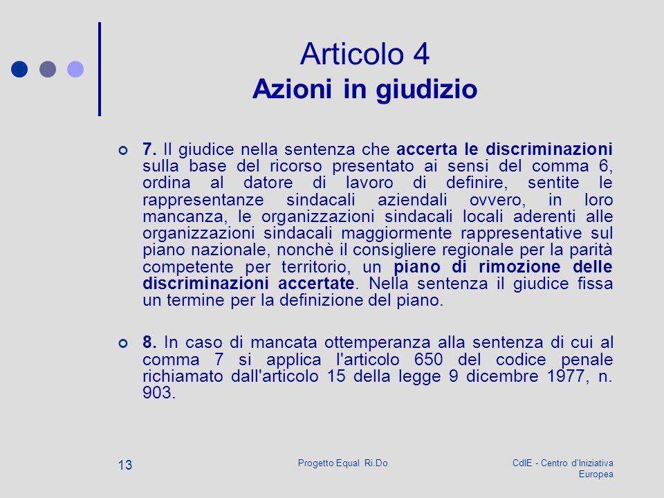 CdIE - Centro d'Iniziativa Europea Progetto Equal Ri.Do 13 Articolo 4 Azioni in giudizio 7. Il giudice nella sentenza che accerta le discriminazioni s