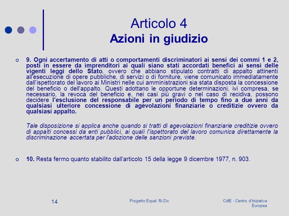CdIE - Centro d'Iniziativa Europea Progetto Equal Ri.Do 14 Articolo 4 Azioni in giudizio 9. Ogni accertamento di atti o comportamenti discriminatori a