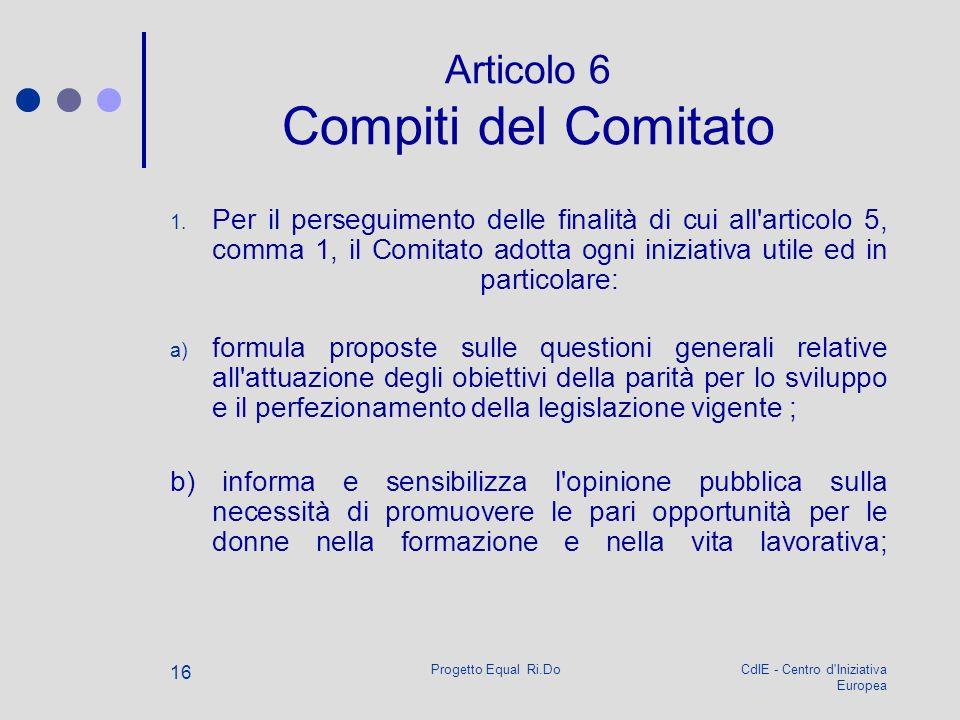 CdIE - Centro d'Iniziativa Europea Progetto Equal Ri.Do 16 Articolo 6 Compiti del Comitato 1. Per il perseguimento delle finalità di cui all'articolo