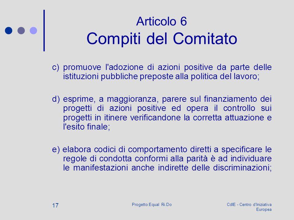 CdIE - Centro d'Iniziativa Europea Progetto Equal Ri.Do 17 Articolo 6 Compiti del Comitato c) promuove l'adozione di azioni positive da parte delle is