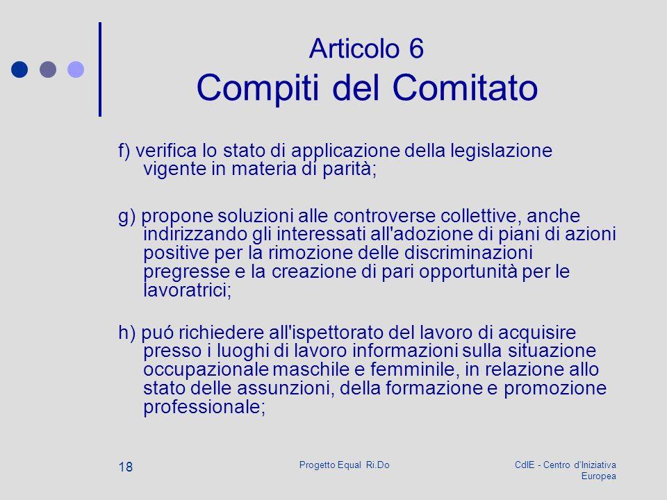 CdIE - Centro d'Iniziativa Europea Progetto Equal Ri.Do 18 Articolo 6 Compiti del Comitato f) verifica lo stato di applicazione della legislazione vig