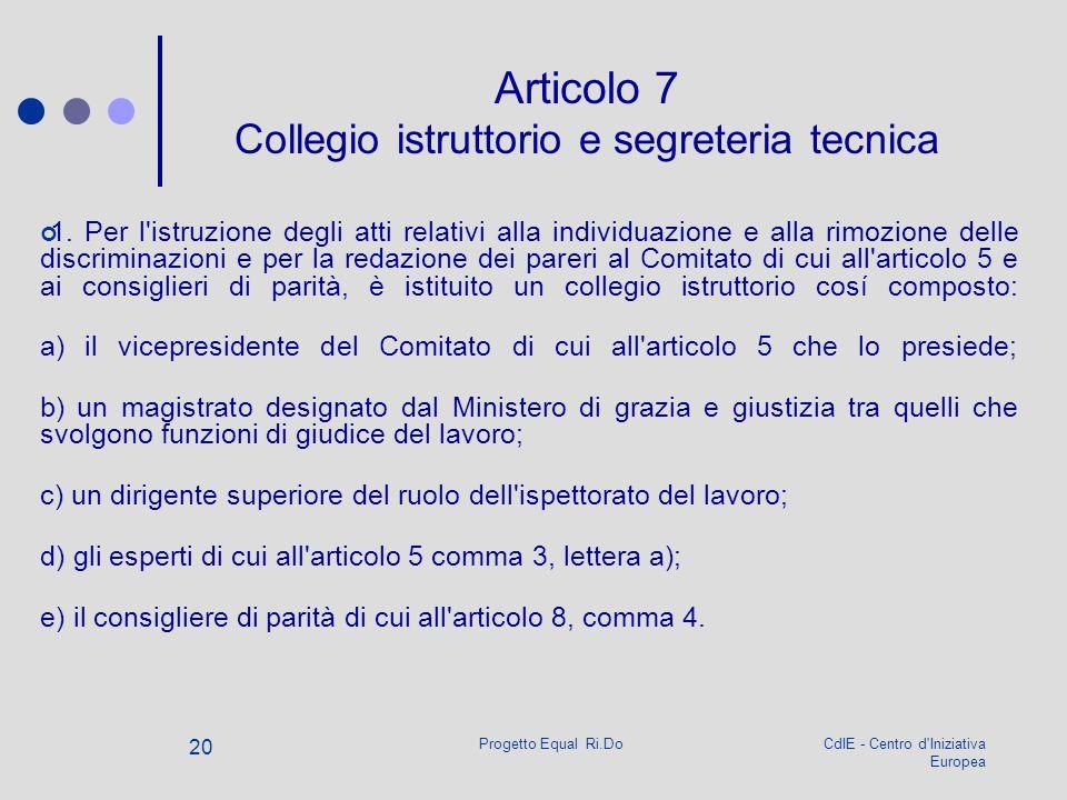CdIE - Centro d'Iniziativa Europea Progetto Equal Ri.Do 20 Articolo 7 Collegio istruttorio e segreteria tecnica 1. Per l'istruzione degli atti relativ